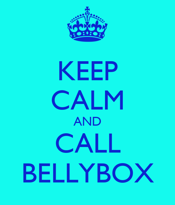 KEEP CALM AND CALL BELLYBOX