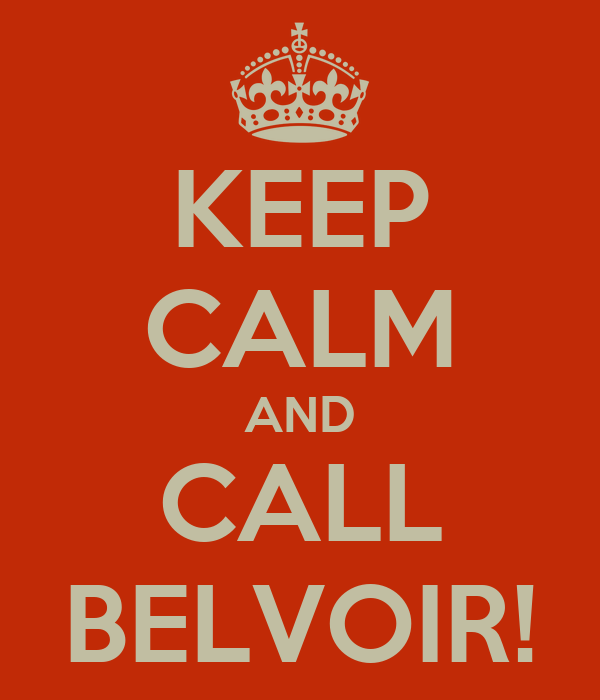 KEEP CALM AND CALL BELVOIR!