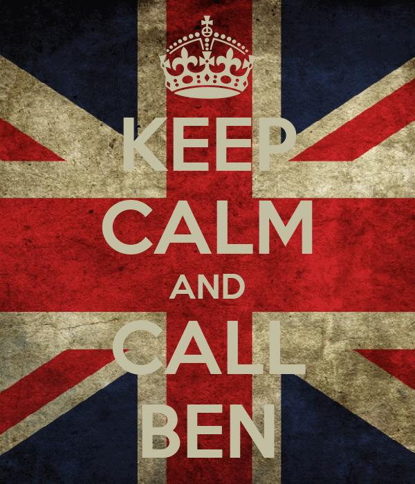 KEEP CALM AND CALL BEN