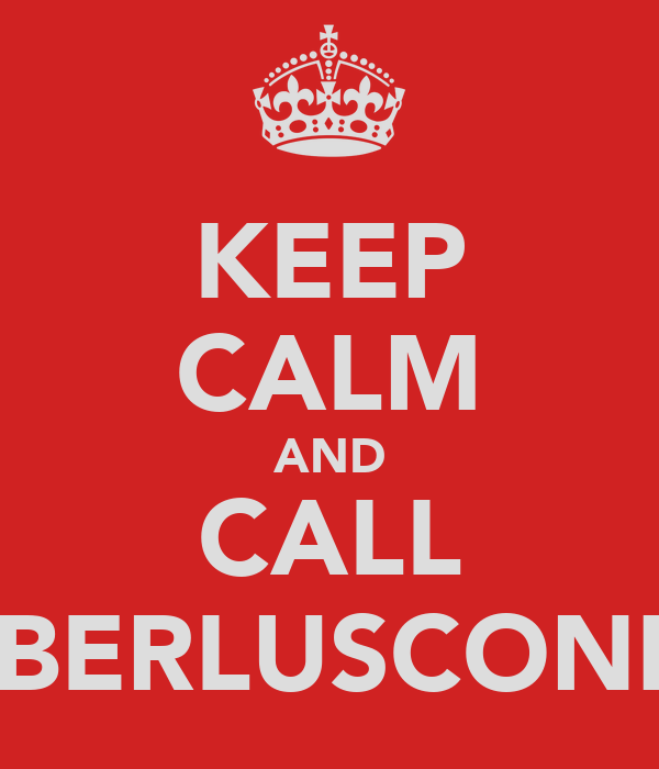 KEEP CALM AND CALL BERLUSCONI