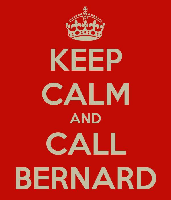 KEEP CALM AND CALL BERNARD