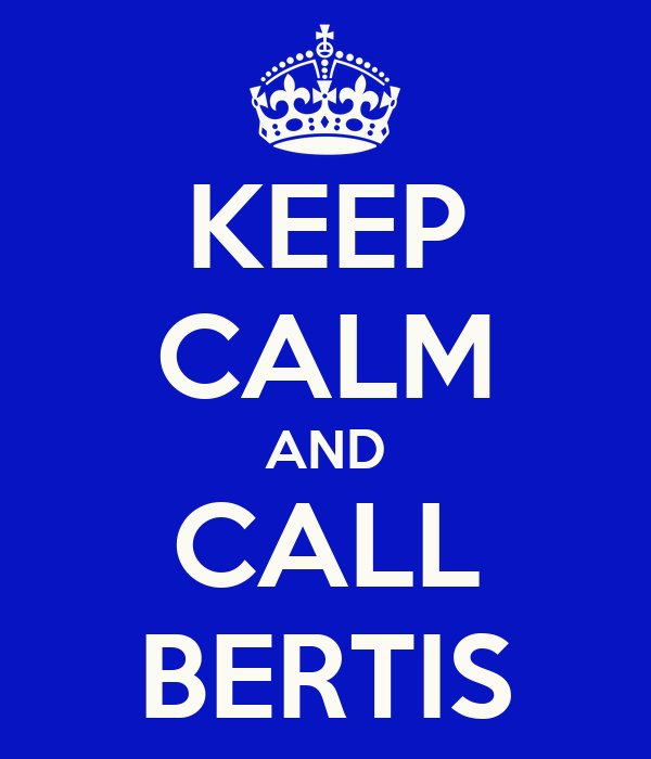 KEEP CALM AND CALL BERTIS