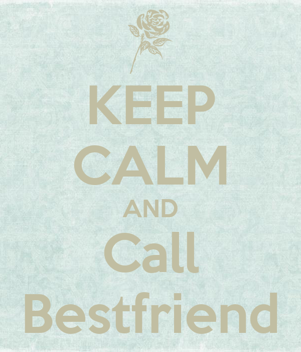 KEEP CALM AND Call Bestfriend