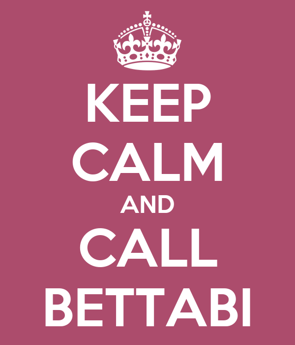 KEEP CALM AND CALL BETTABI