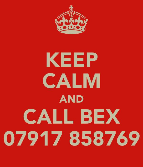 KEEP CALM AND CALL BEX 07917 858769