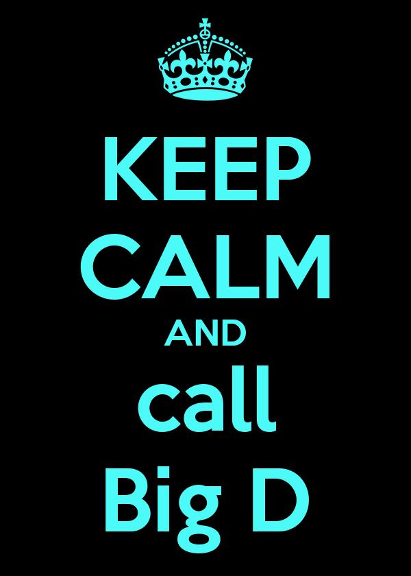 KEEP CALM AND call Big D