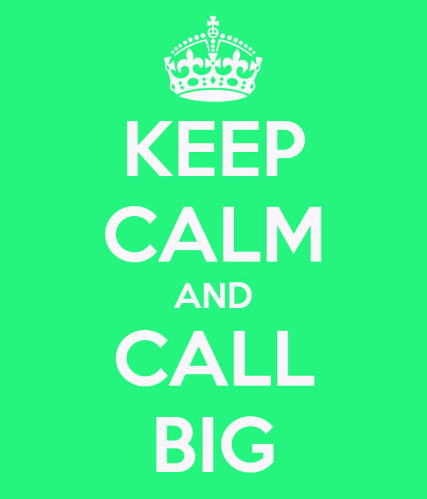 KEEP CALM AND CALL BIG