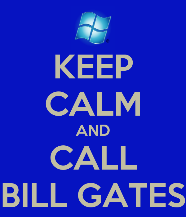 KEEP CALM AND CALL BILL GATES