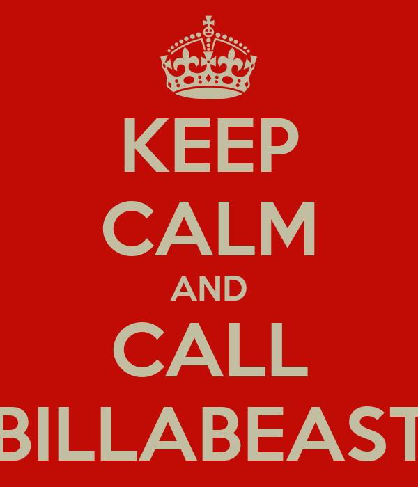 KEEP CALM AND CALL BILLABEAST