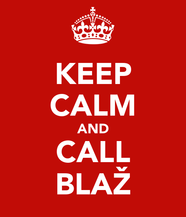 KEEP CALM AND CALL BLAŽ