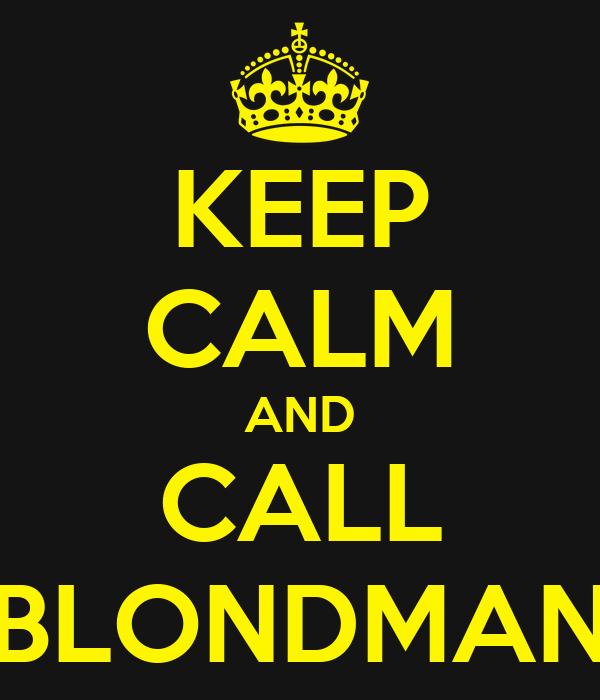 KEEP CALM AND CALL BLONDMAN
