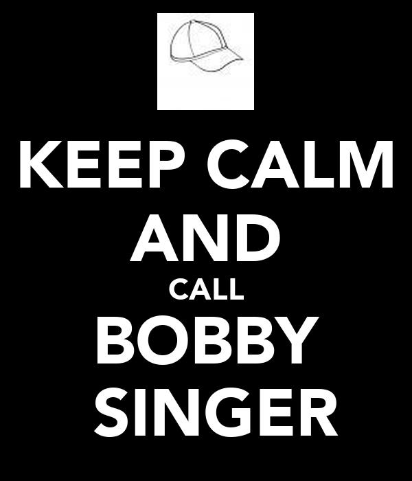 KEEP CALM AND CALL BOBBY  SINGER