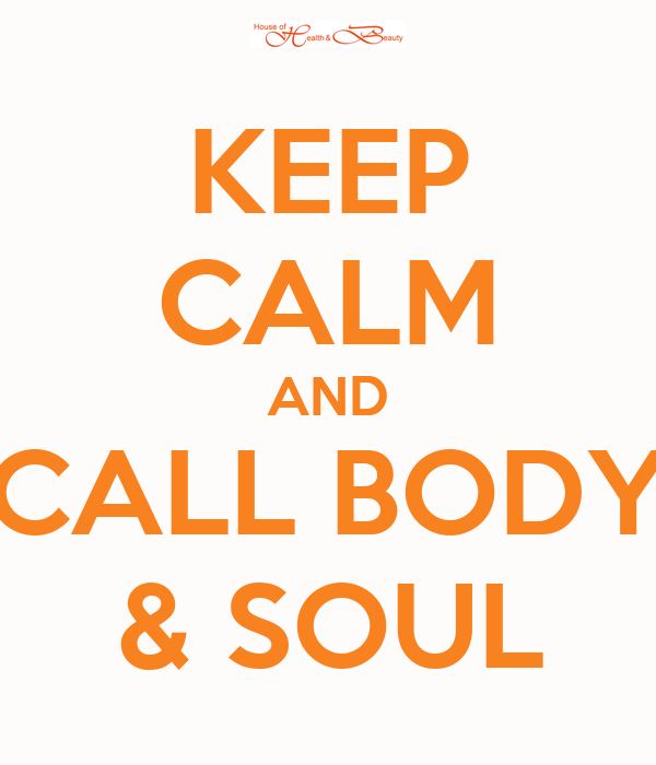 KEEP CALM AND CALL BODY & SOUL