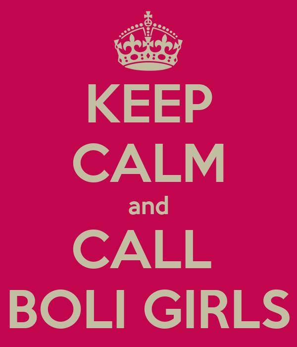 KEEP CALM and CALL  BOLI GIRLS