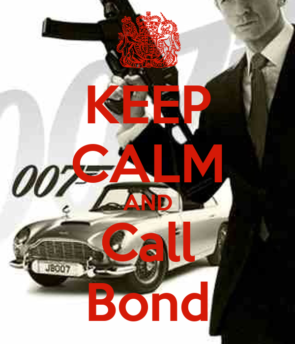 KEEP CALM AND Call Bond