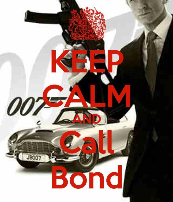 KEEP CALM AND Call Bond