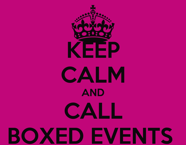 KEEP CALM AND CALL BOXED EVENTS