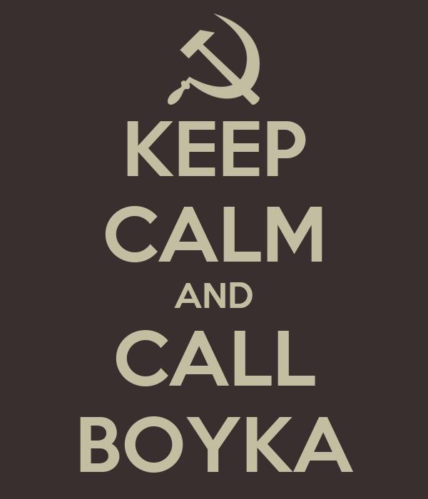 KEEP CALM AND CALL BOYKA