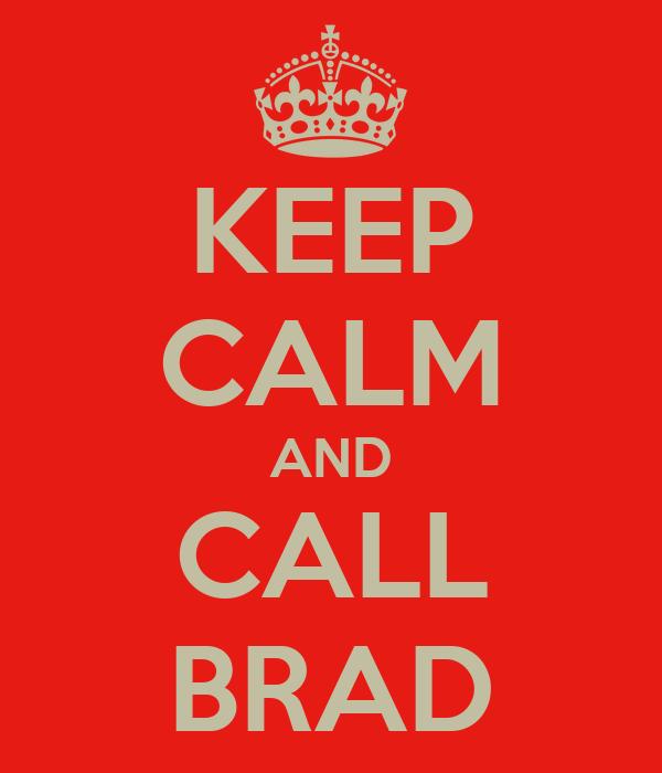 KEEP CALM AND CALL BRAD