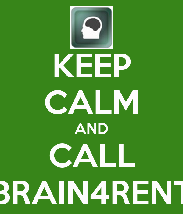 KEEP CALM AND CALL BRAIN4RENT