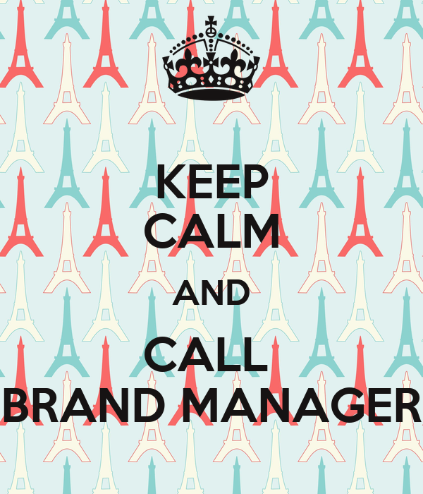 KEEP CALM AND CALL  BRAND MANAGER