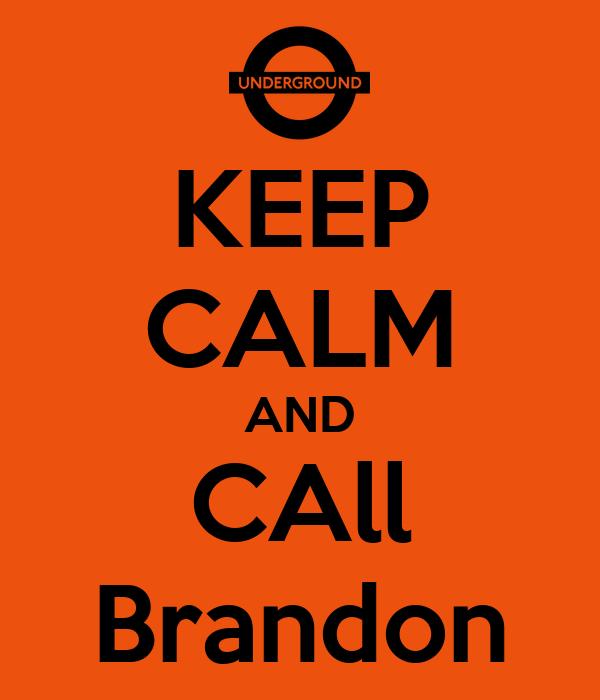KEEP CALM AND CAll Brandon