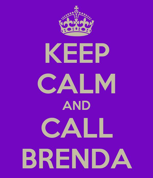 KEEP CALM AND CALL BRENDA
