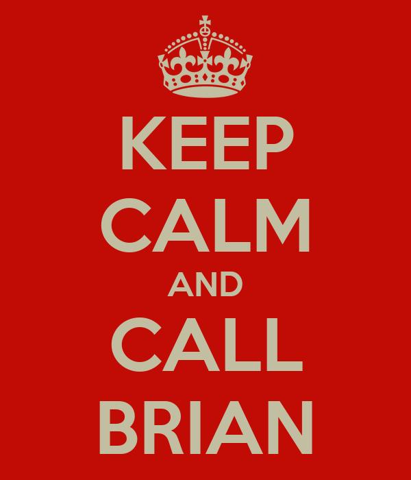 KEEP CALM AND CALL BRIAN