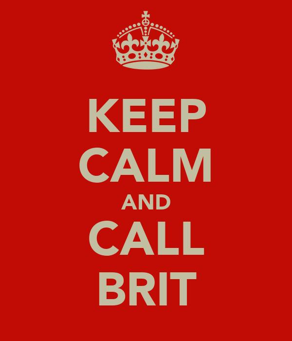 KEEP CALM AND CALL BRIT