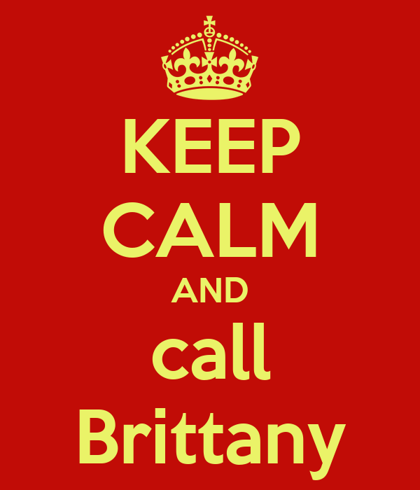 KEEP CALM AND call Brittany