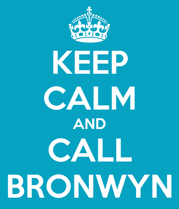 KEEP CALM AND CALL BRONWYN