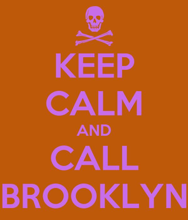 KEEP CALM AND CALL BROOKLYN
