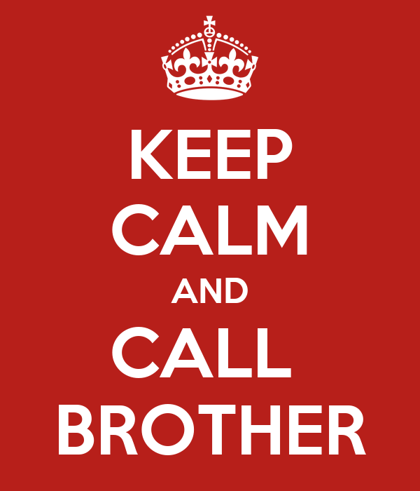 KEEP CALM AND CALL  BROTHER