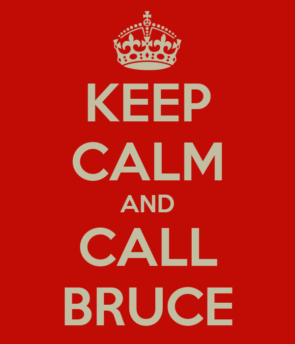 KEEP CALM AND CALL BRUCE