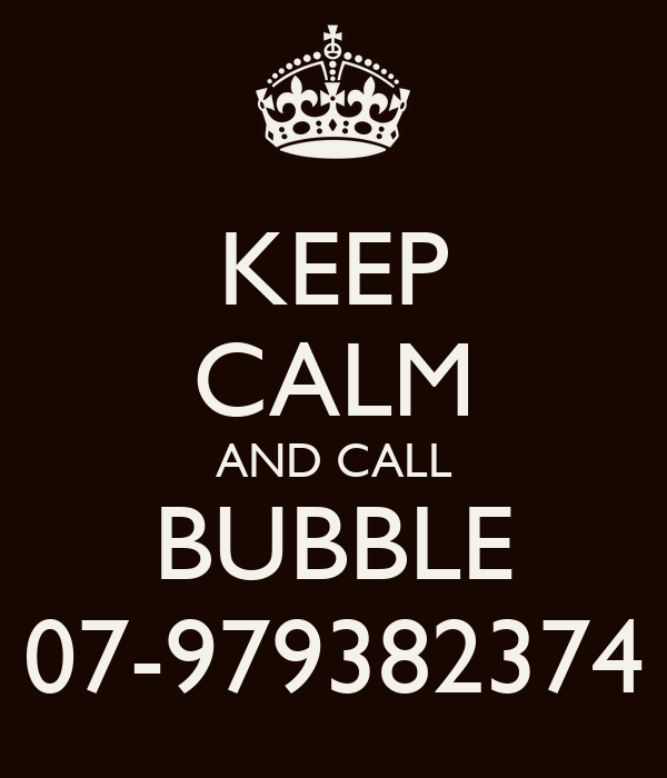 KEEP CALM AND CALL BUBBLE 07-979382374
