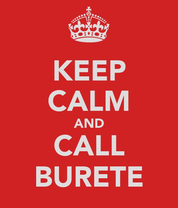 KEEP CALM AND CALL BURETE