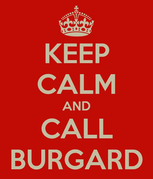 KEEP CALM AND CALL BURGARD