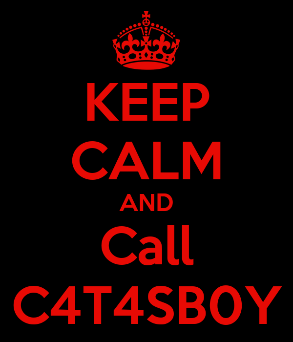 KEEP CALM AND Call C4T4SB0Y