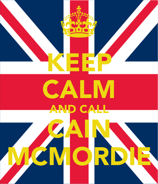 KEEP CALM AND CALL CAIN MCMORDIE