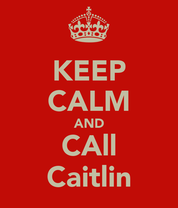KEEP CALM AND CAll Caitlin