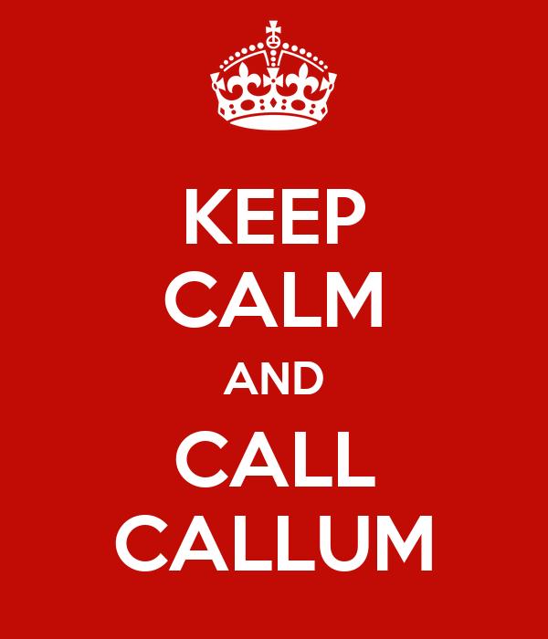 KEEP CALM AND CALL CALLUM