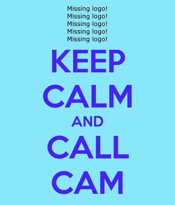 KEEP CALM AND CALL CAM