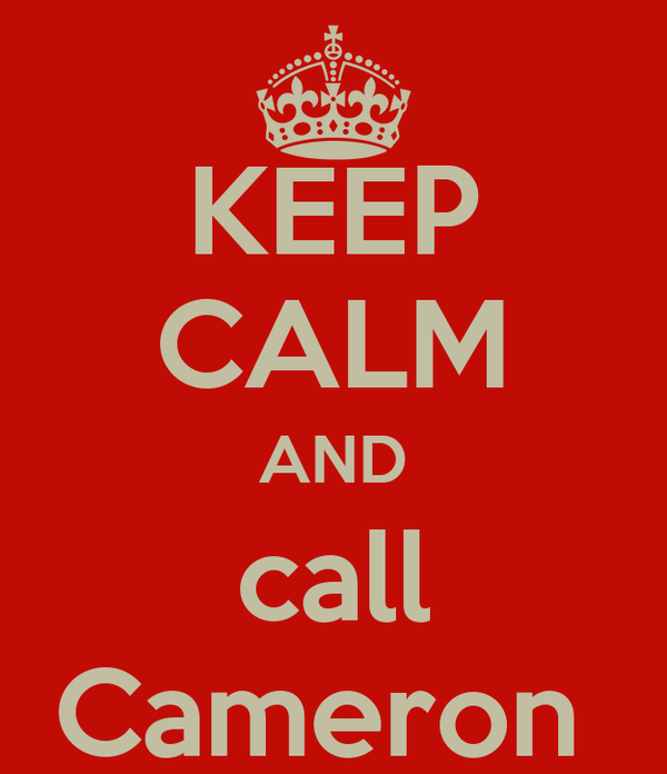 KEEP CALM AND call Cameron