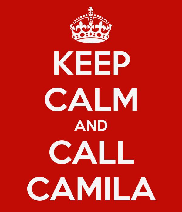 KEEP CALM AND CALL CAMILA