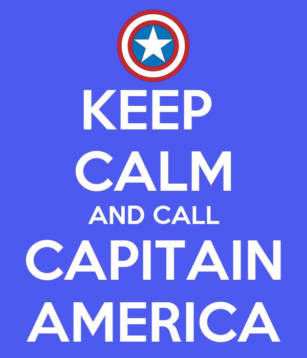 KEEP  CALM AND CALL CAPITAIN AMERICA