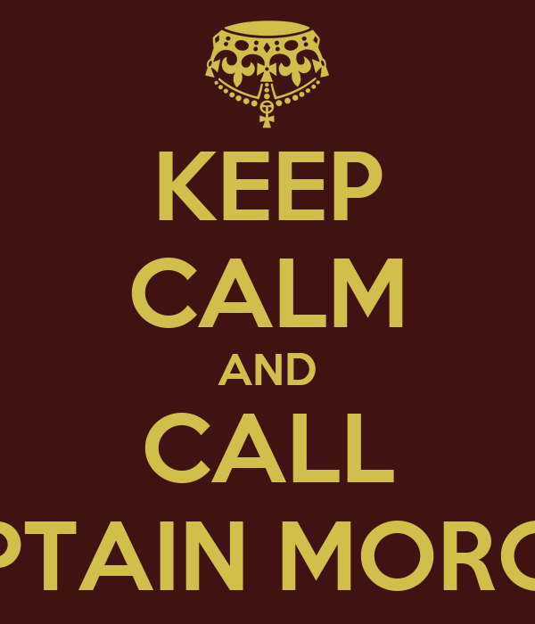 KEEP CALM AND CALL CAPTAIN MORGAN