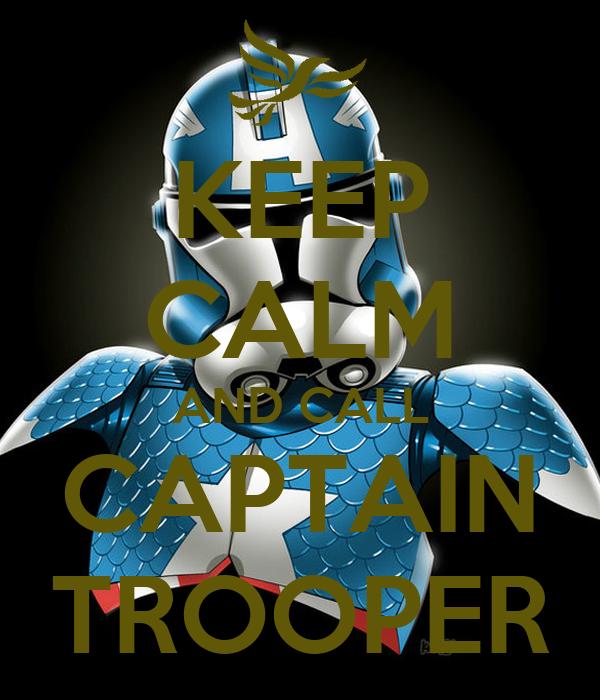 KEEP CALM AND CALL CAPTAIN TROOPER