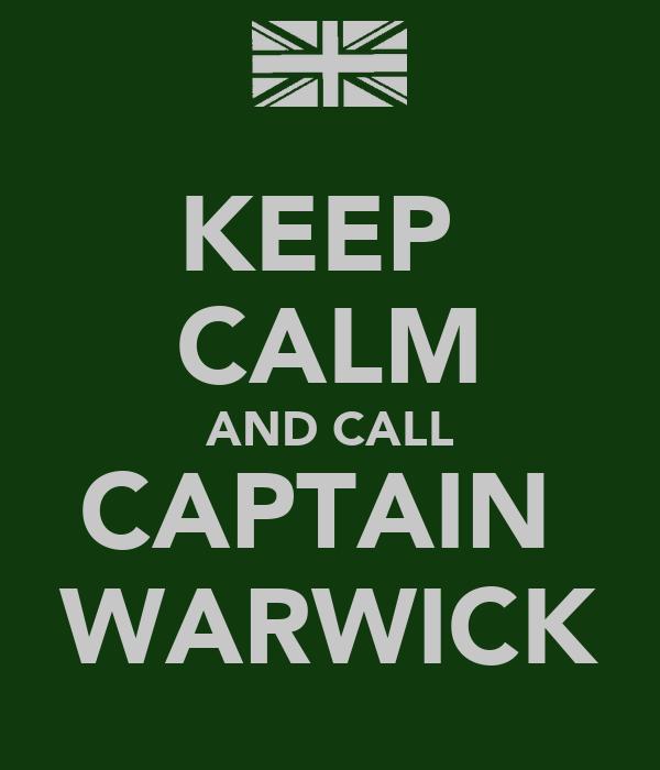 KEEP  CALM AND CALL CAPTAIN  WARWICK