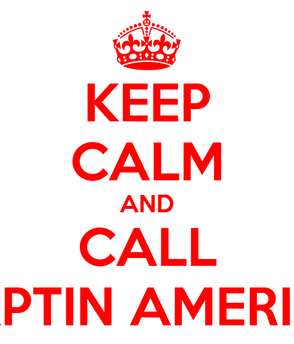 KEEP CALM AND CALL CAPTIN AMERICA