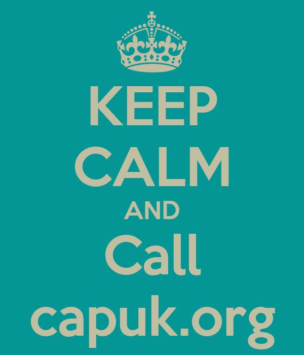 KEEP CALM AND Call capuk.org